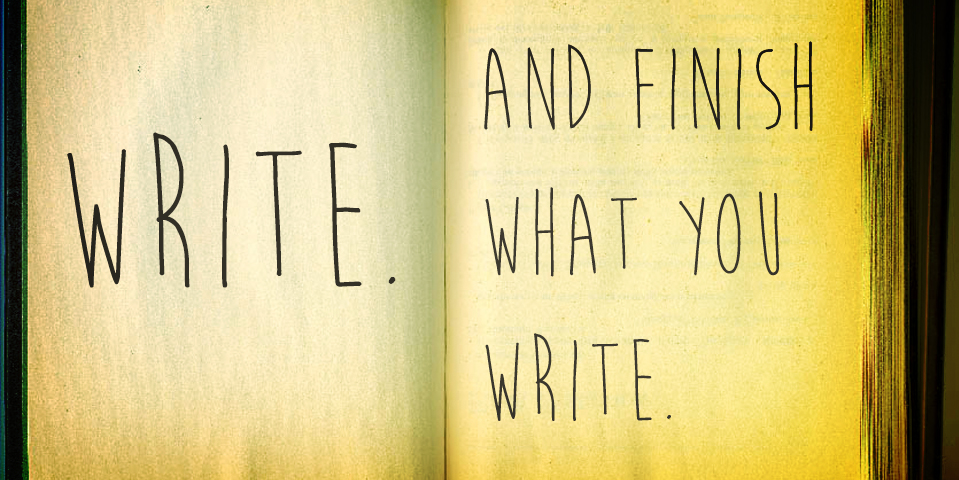 finish what you write